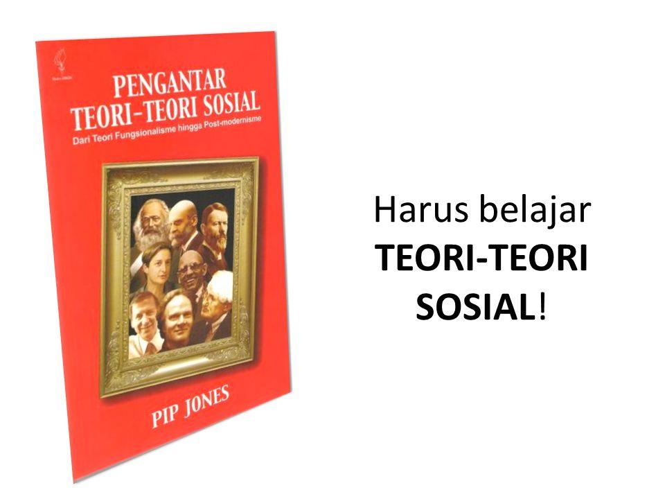 Harus belajar TEORI-TEORI SOSIAL!