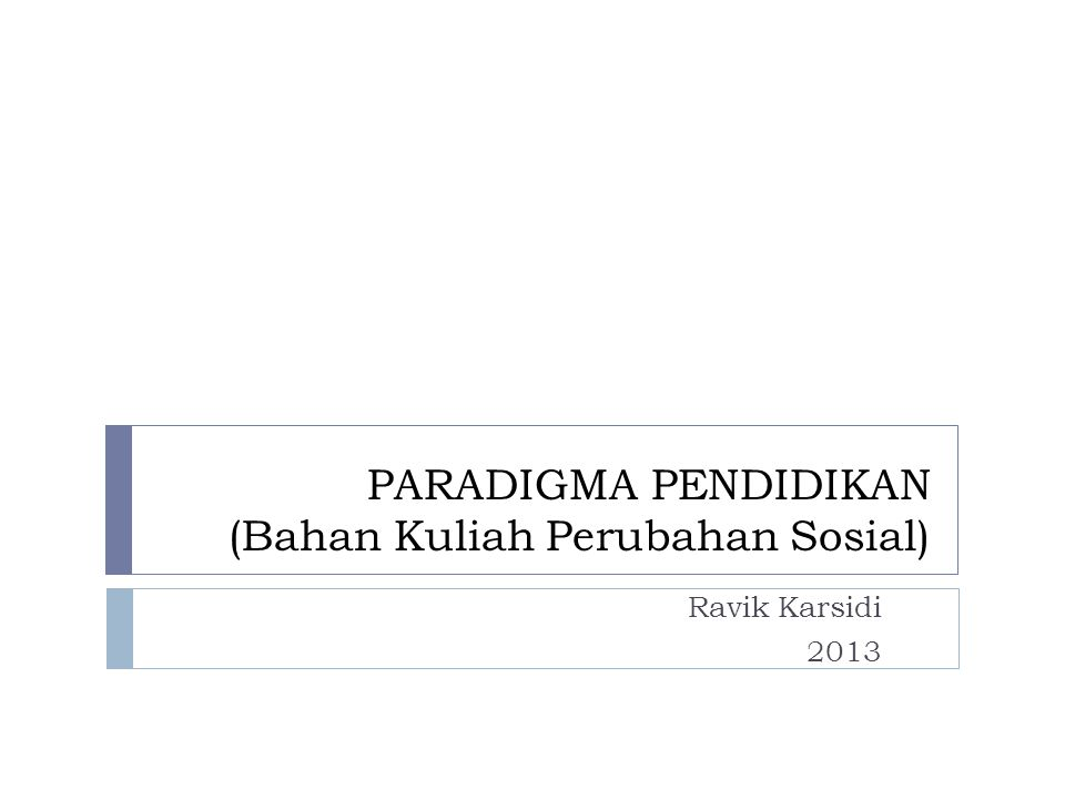 PARADIGMA PENDIDIKAN (Bahan Kuliah Perubahan Sosial) Ravik Karsidi 2013