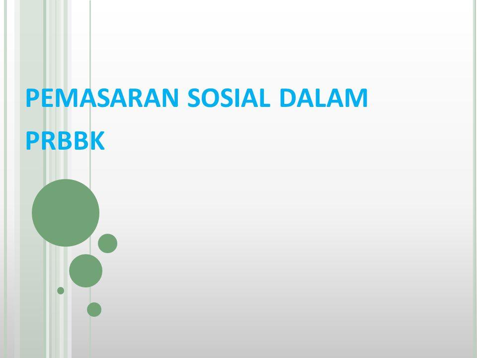 Pengertian & Ruang Lingkup Pemasaran Sosial dalam PRBBK PENGERTIAN Tujuan Pemasaran sosial PRBBK ; menjual gagasan melalui proses dan hasil perencanaan partisipatif & RTPRB untuk mengubah pemikiran, sikap dan perilaku masyarakat.