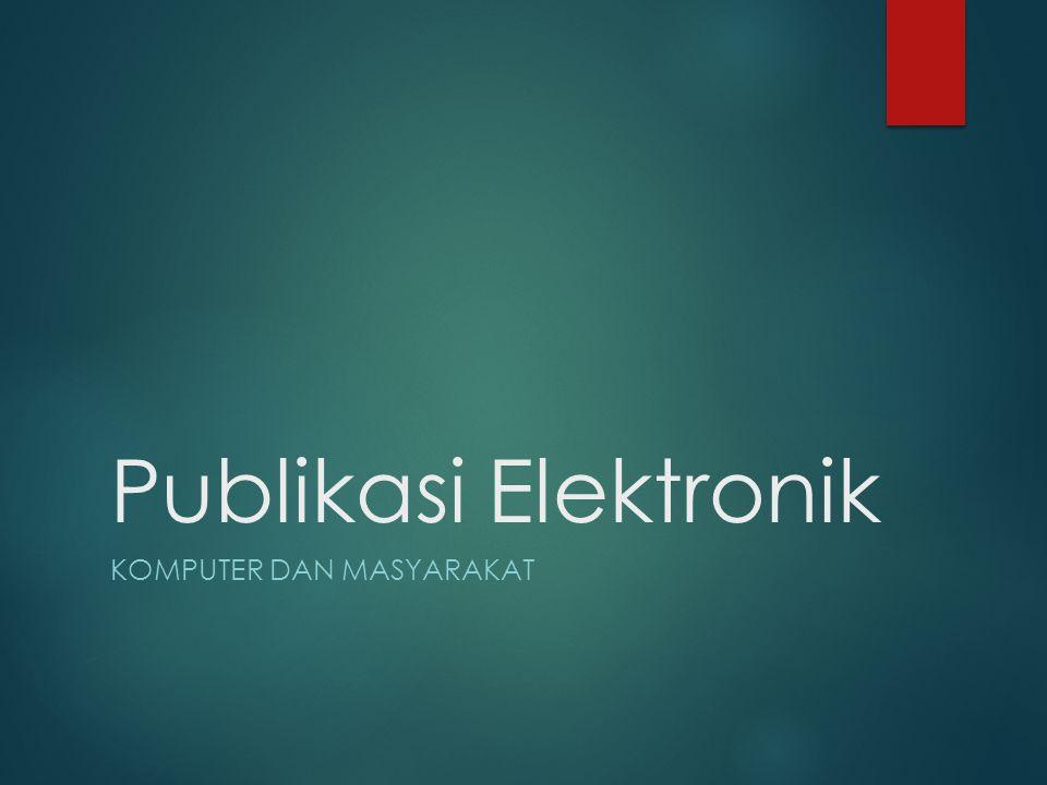 Publikasi Elektronik KOMPUTER DAN MASYARAKAT