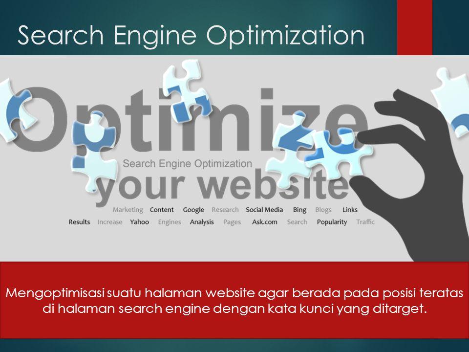 Search Engine Optimization Mengoptimisasi suatu halaman website agar berada pada posisi teratas di halaman search engine dengan kata kunci yang ditarget.