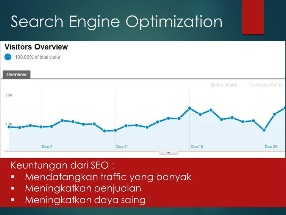 Search Engine Optimization Keuntungan dari SEO :  Mendatangkan traffic yang banyak  Meningkatkan penjualan  Meningkatkan daya saing