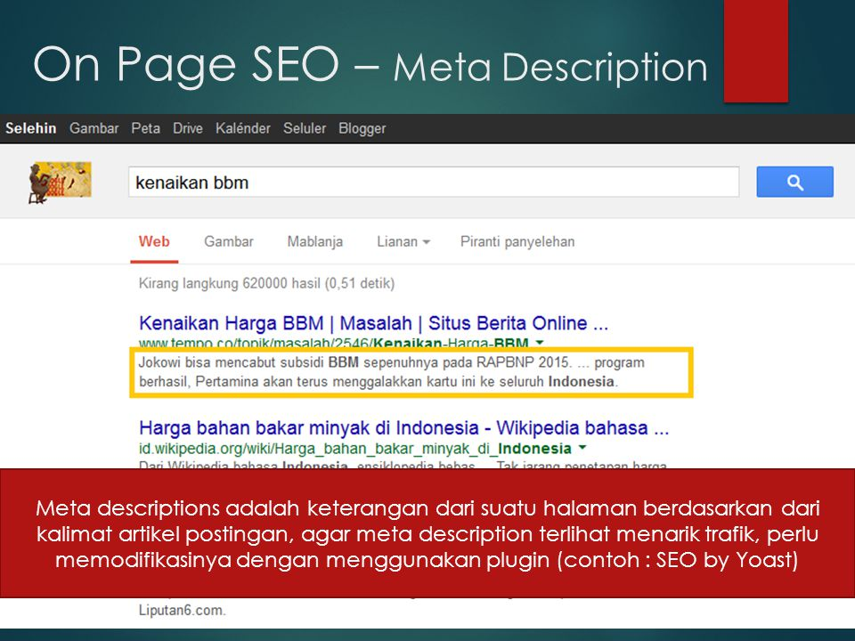 On Page SEO – Meta Description Meta descriptions adalah keterangan dari suatu halaman berdasarkan dari kalimat artikel postingan, agar meta description terlihat menarik trafik, perlu memodifikasinya dengan menggunakan plugin (contoh : SEO by Yoast)