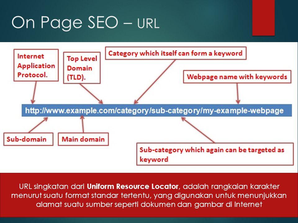 On Page SEO – URL URL singkatan dari Uniform Resource Locator, adalah rangkaian karakter menurut suatu format standar tertentu, yang digunakan untuk menunjukkan alamat suatu sumber seperti dokumen dan gambar di Internet