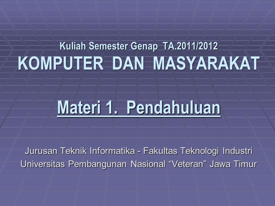Kuliah Semester Genap TA.2011/2012 KOMPUTER DAN MASYARAKAT Materi 1.