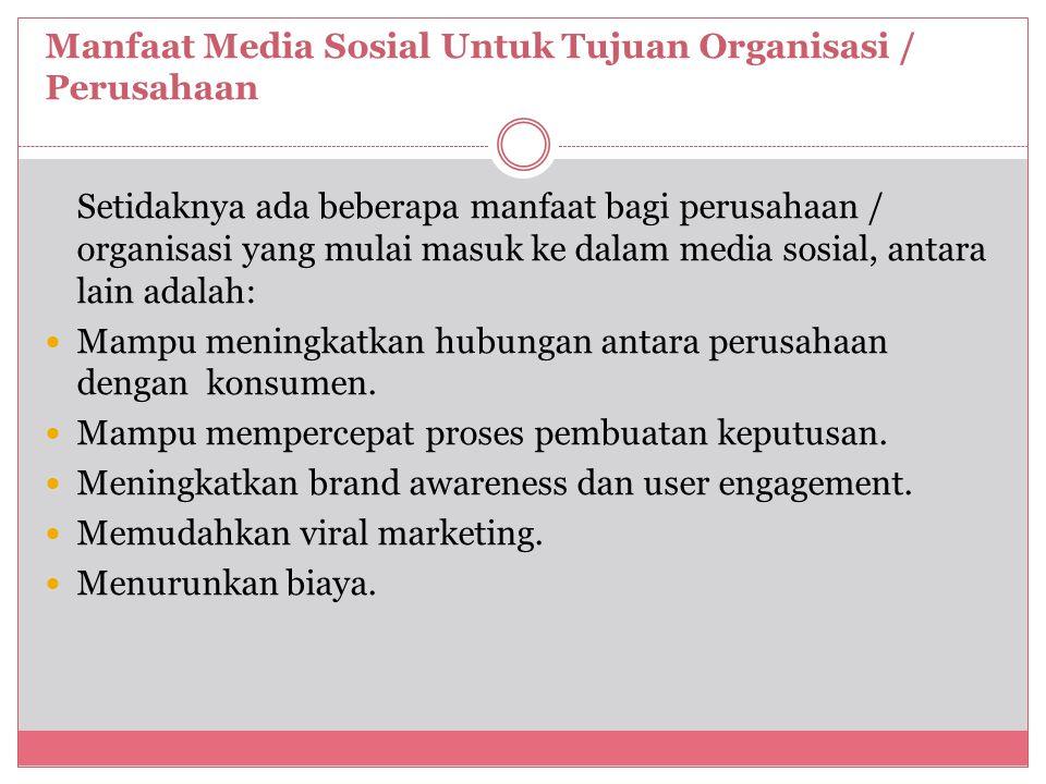Manfaat Media Sosial Untuk Tujuan Organisasi / Perusahaan Setidaknya ada beberapa manfaat bagi perusahaan / organisasi yang mulai masuk ke dalam media sosial, antara lain adalah: Mampu meningkatkan hubungan antara perusahaan dengan konsumen.