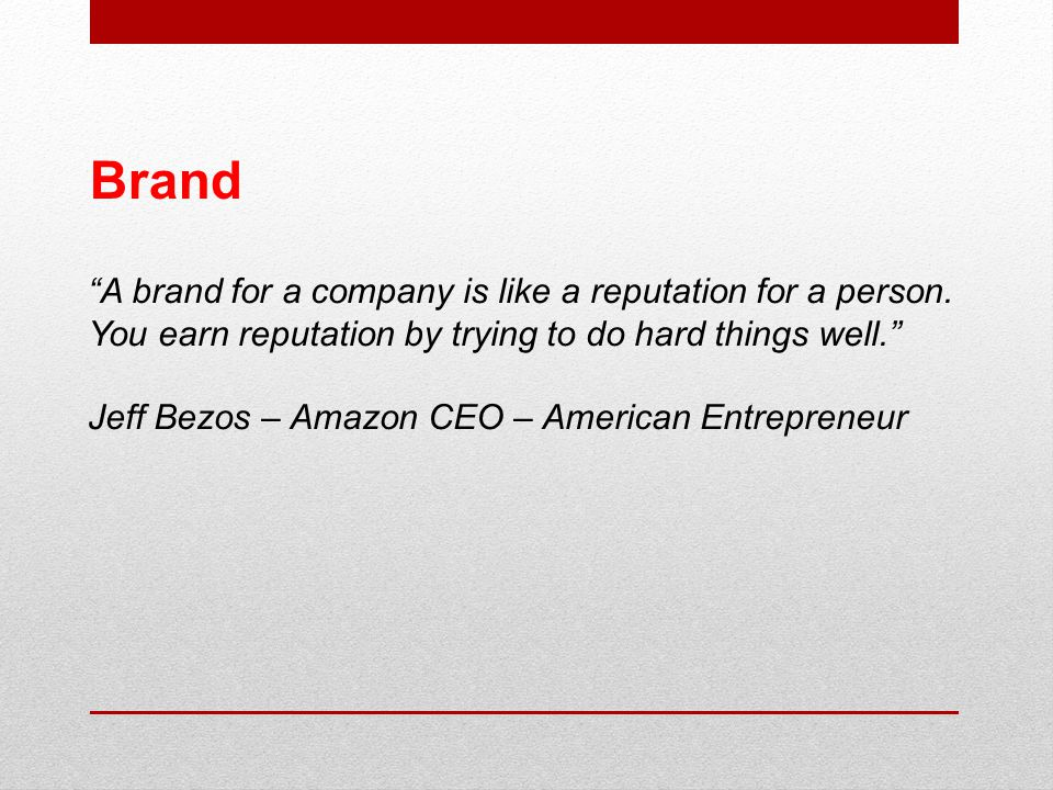 """A brand for a company is like a reputation for a person. You earn reputation by trying to do hard things well."" Jeff Bezos – Amazon CEO – American En"
