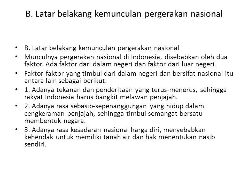 B. Latar belakang kemunculan pergerakan nasional Munculnya pergerakan nasional di Indonesia, disebabkan oleh dua faktor. Ada faktor dari dalam negeri