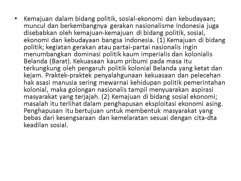 Kemajuan dalam bidang politik, sosial-ekonomi dan kebudayaan; muncul dan berkembangnya gerakan nasionalisme Indonesia juga disebabkan oleh kemajuan-ke