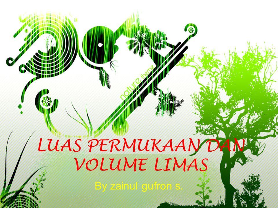 LUAS PERMUKAAN DAN VOLUME LIMAS By zainul gufron s.