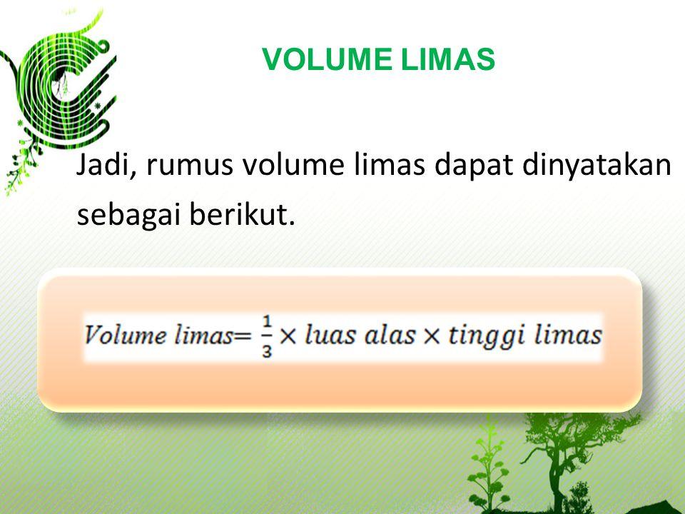 Jadi, rumus volume limas dapat dinyatakan sebagai berikut.