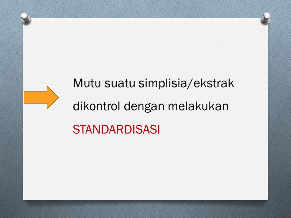 Standardisasi O Serangkaian parameter, prosedur dan cara pengukuran yang hasilnya merupakan unsur-unsur terkait paradigma mutu kefarmasian, mutu dalam artian memenuhi standar (kimia, biologi dan farmasi), termasuk jaminan (batas-batas) stabilitas sebagai produk kefarmasian umumnya.