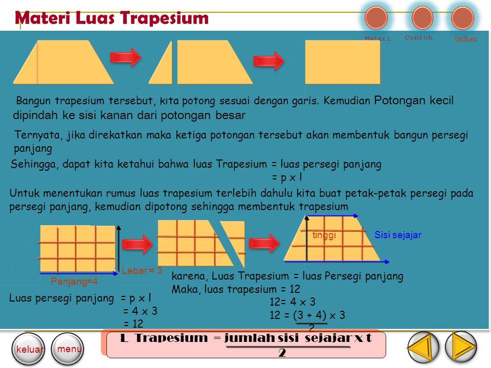 Materi Luas Trapesium Bangun trapesium tersebut, kita potong sesuai dengan garis. Kemudian Potongan kecil dipindah ke sisi kanan dari potongan besar k
