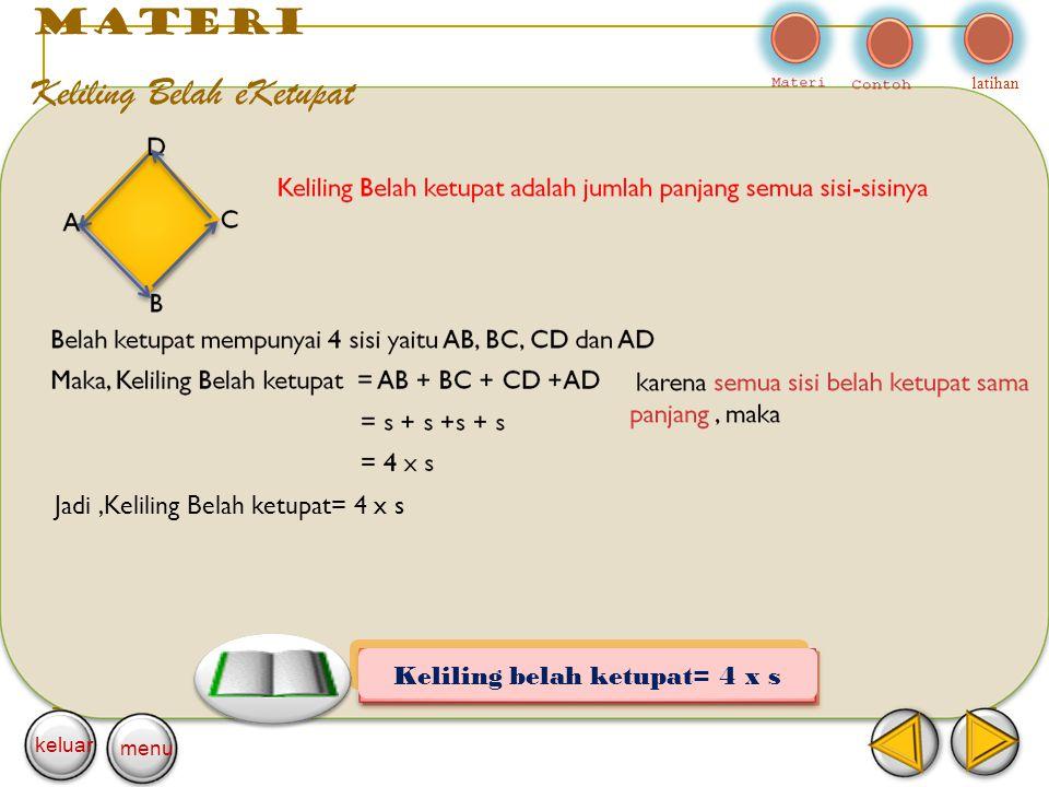 materi Keliling Belah eKetupat latihan keluar menu Keliling belah ketupat= 4 x s Jadi,Keliling Belah ketupat= 4 x s