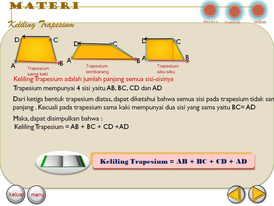 materi Keliling Trapesium Trapesium sama kaki Trapesium sembarang Trapesium siku-siku latihan keluar menu Keliling Trapesium = AB + BC + CD + AD