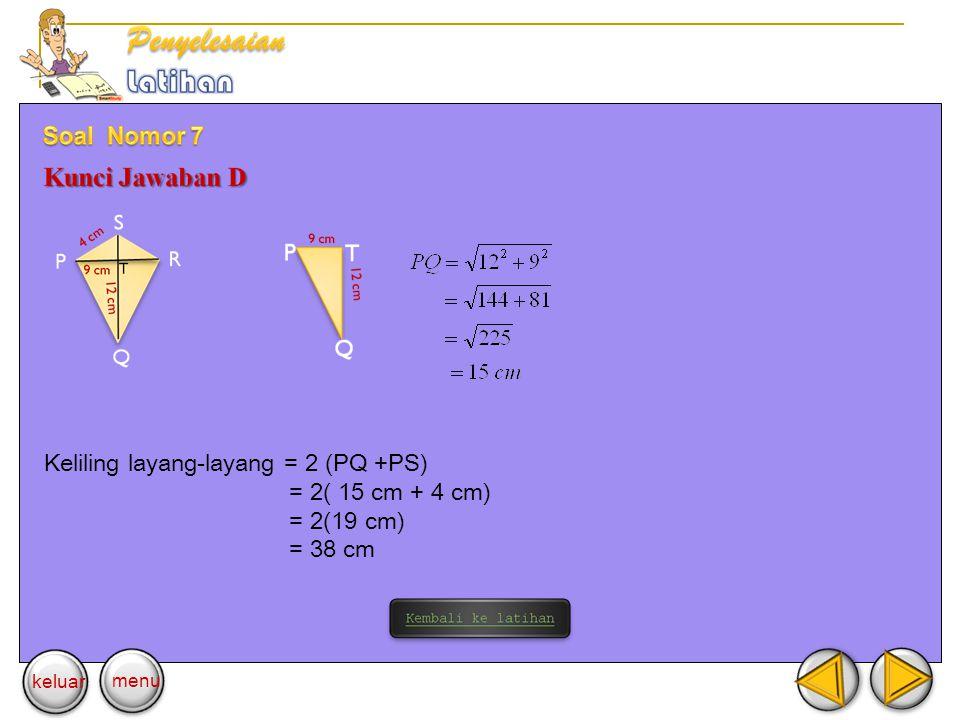 Keliling layang-layang = 2 (PQ +PS) = 2( 15 cm + 4 cm) = 2(19 cm) = 38 cm keluar menu