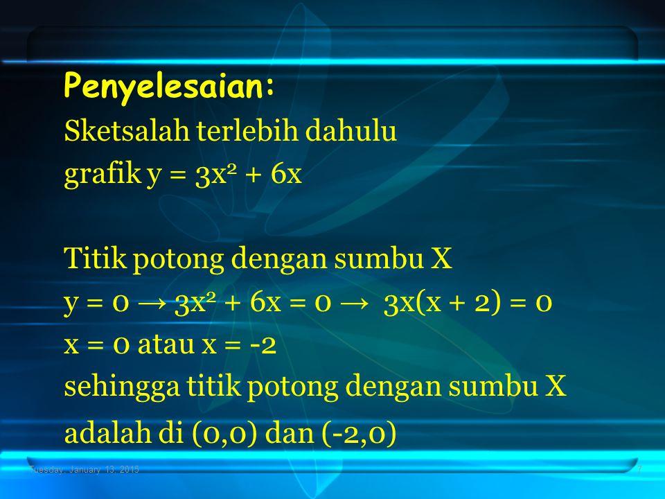 Tuesday, January 13, 20157 Penyelesaian: Sketsalah terlebih dahulu grafik y = 3x 2 + 6x Titik potong dengan sumbu X y = 0 → 3x 2 + 6x = 0 → 3x(x + 2)