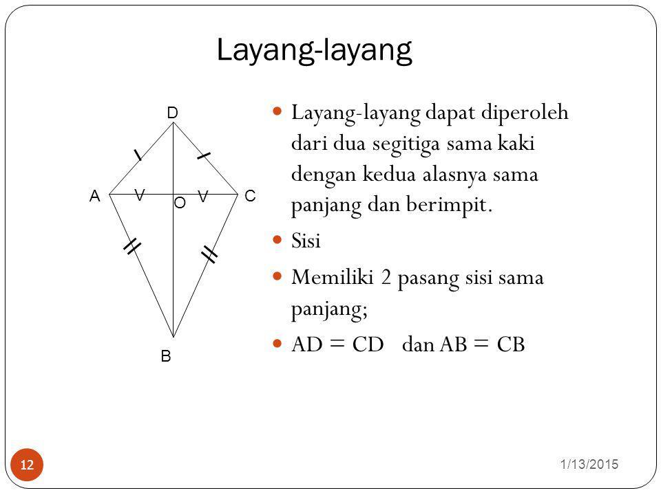 Layang-layang 1/13/2015 12 Layang-layang dapat diperoleh dari dua segitiga sama kaki dengan kedua alasnya sama panjang dan berimpit.