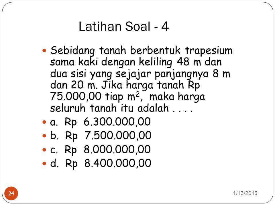 Latihan Soal - 4 1/13/2015 24 Sebidang tanah berbentuk trapesium sama kaki dengan keliling 48 m dan dua sisi yang sejajar panjangnya 8 m dan 20 m. Jik