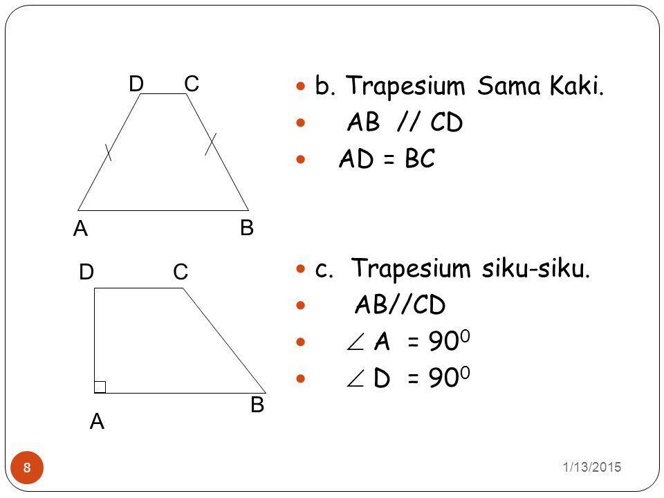 1/13/2015 8 b. Trapesium Sama Kaki. AB // CD AD = BC c. Trapesium siku-siku. AB//CD  A = 90 0  D = 90 0 A DC B A C B D