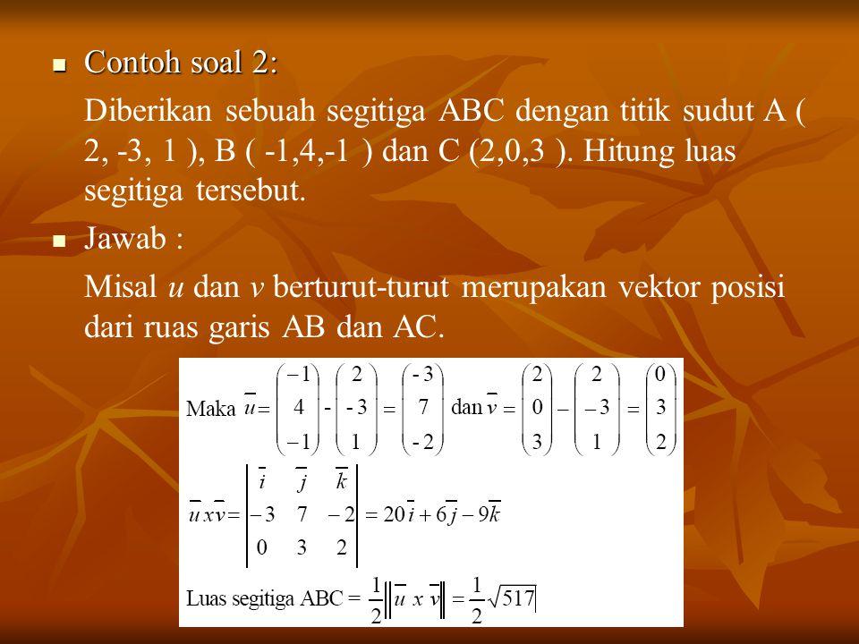 Contoh soal 2: Contoh soal 2: Diberikan sebuah segitiga ABC dengan titik sudut A ( 2, -3, 1 ), B ( -1,4,-1 ) dan C (2,0,3 ). Hitung luas segitiga ters