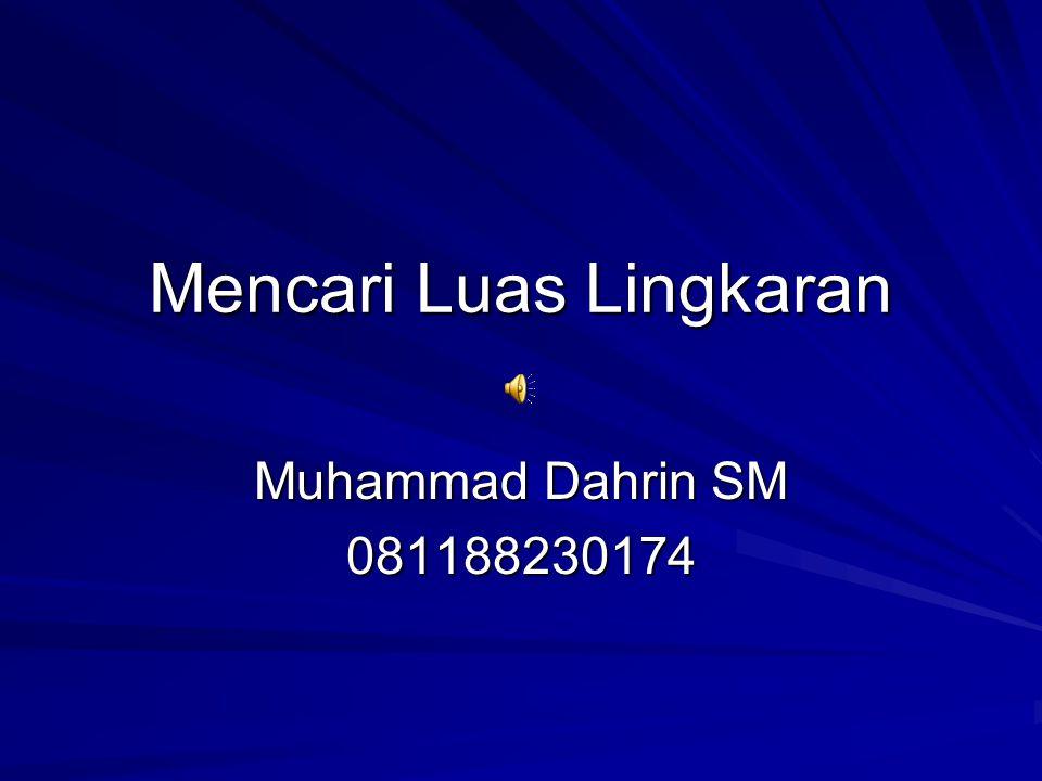 Mencari Luas Lingkaran Muhammad Dahrin SM 081188230174