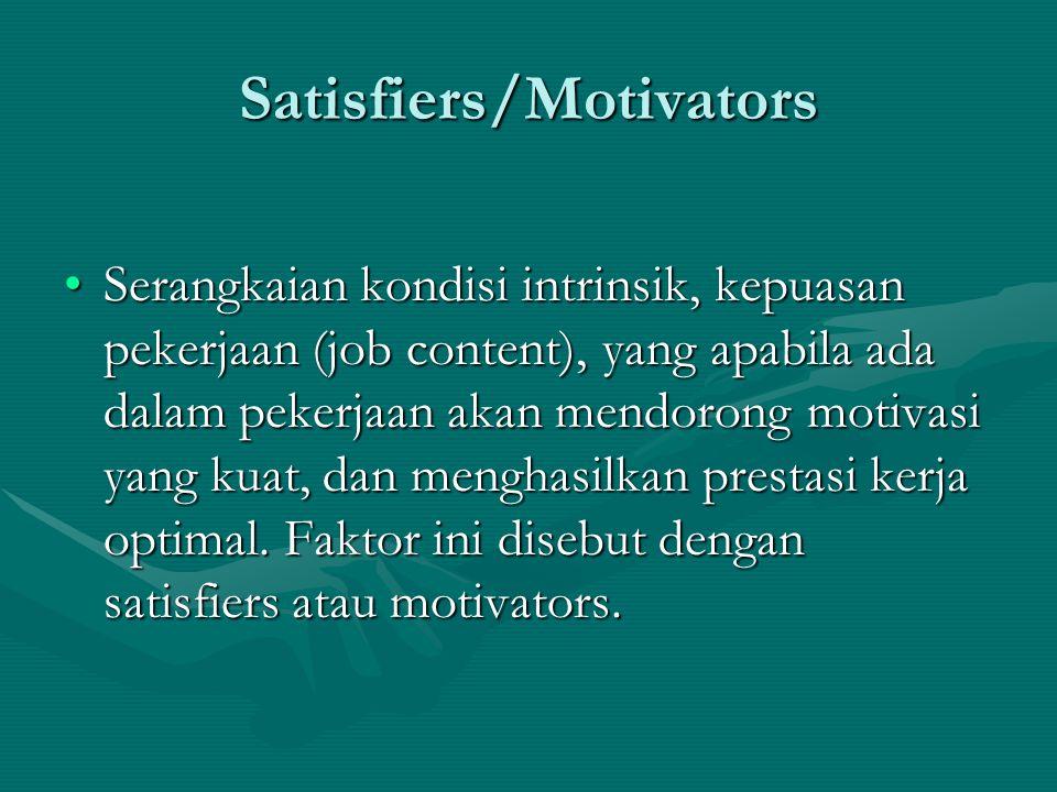 Satisfiers/Motivators Serangkaian kondisi intrinsik, kepuasan pekerjaan (job content), yang apabila ada dalam pekerjaan akan mendorong motivasi yang k