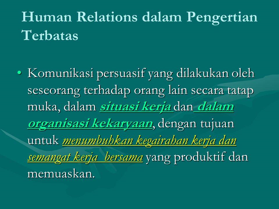 Human Relations berupaya untuk : meniadakan hambatan komunikasi,meniadakan hambatan komunikasi, menghindari salah pengertian, danmenghindari salah pengertian, dan mengembangkan segi konstruktif sifat dan perilaku manusiamengembangkan segi konstruktif sifat dan perilaku manusia