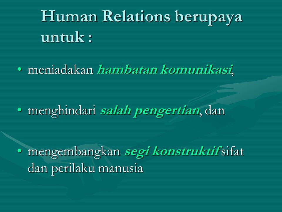 Human Relations berupaya untuk : meniadakan hambatan komunikasi,meniadakan hambatan komunikasi, menghindari salah pengertian, danmenghindari salah pen