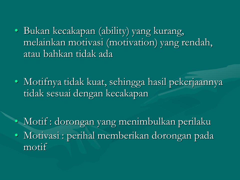 Bukan kecakapan (ability) yang kurang, melainkan motivasi (motivation) yang rendah, atau bahkan tidak adaBukan kecakapan (ability) yang kurang, melain