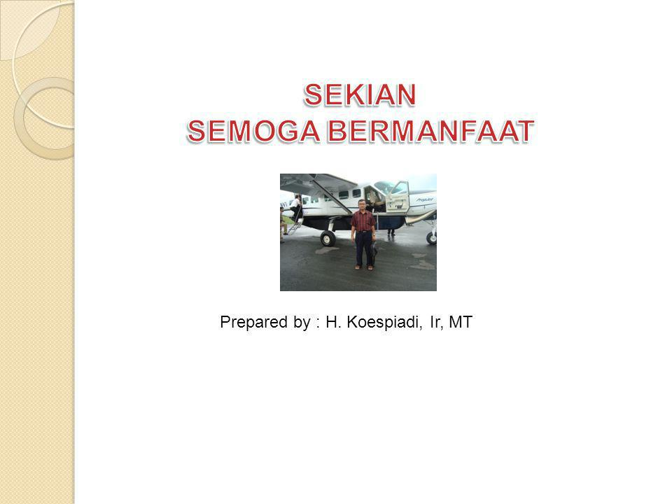 Prepared by : H. Koespiadi, Ir, MT