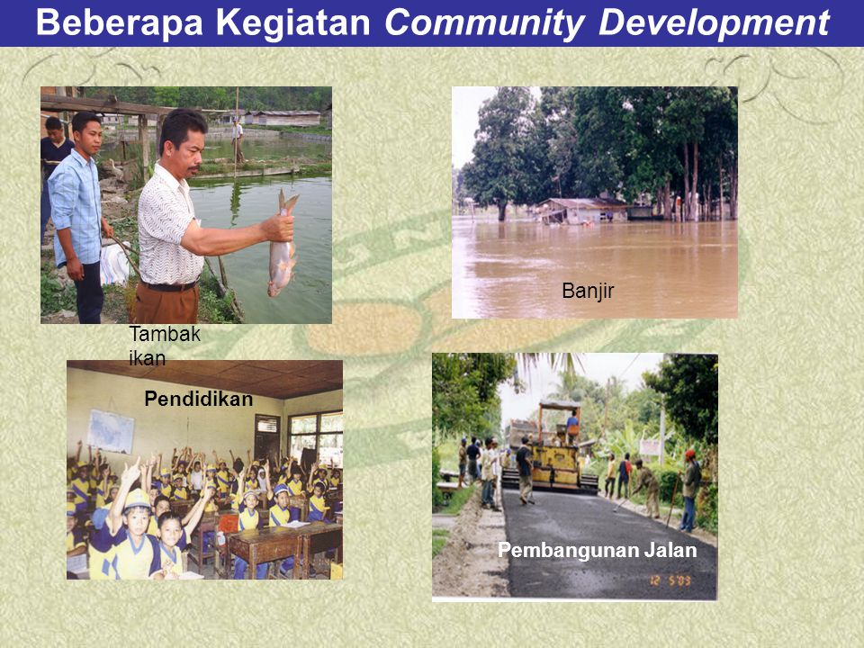 Beberapa Kegiatan Community Development Tambak ikan Banjir Pembangunan Jalan Pendidikan