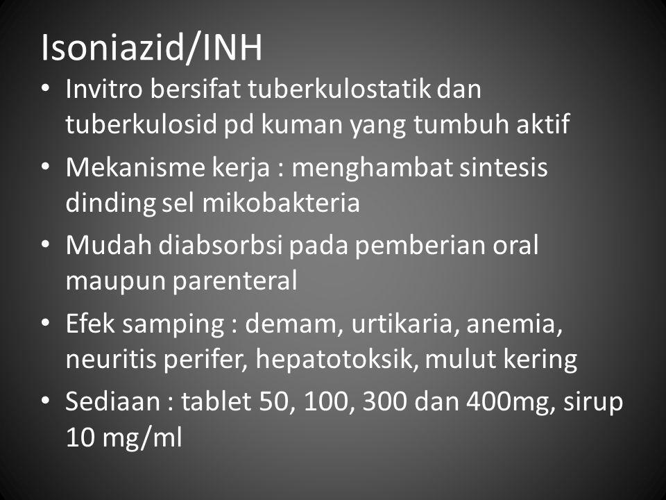 Isoniazid/INH Invitro bersifat tuberkulostatik dan tuberkulosid pd kuman yang tumbuh aktif Mekanisme kerja : menghambat sintesis dinding sel mikobakte