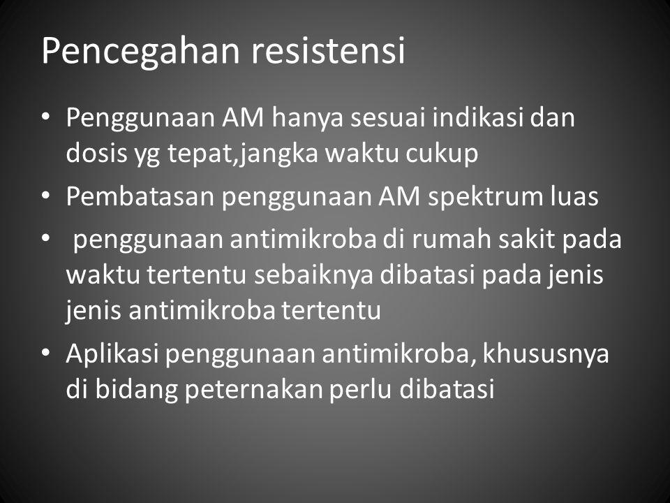 Pencegahan resistensi Penggunaan AM hanya sesuai indikasi dan dosis yg tepat,jangka waktu cukup Pembatasan penggunaan AM spektrum luas penggunaan anti