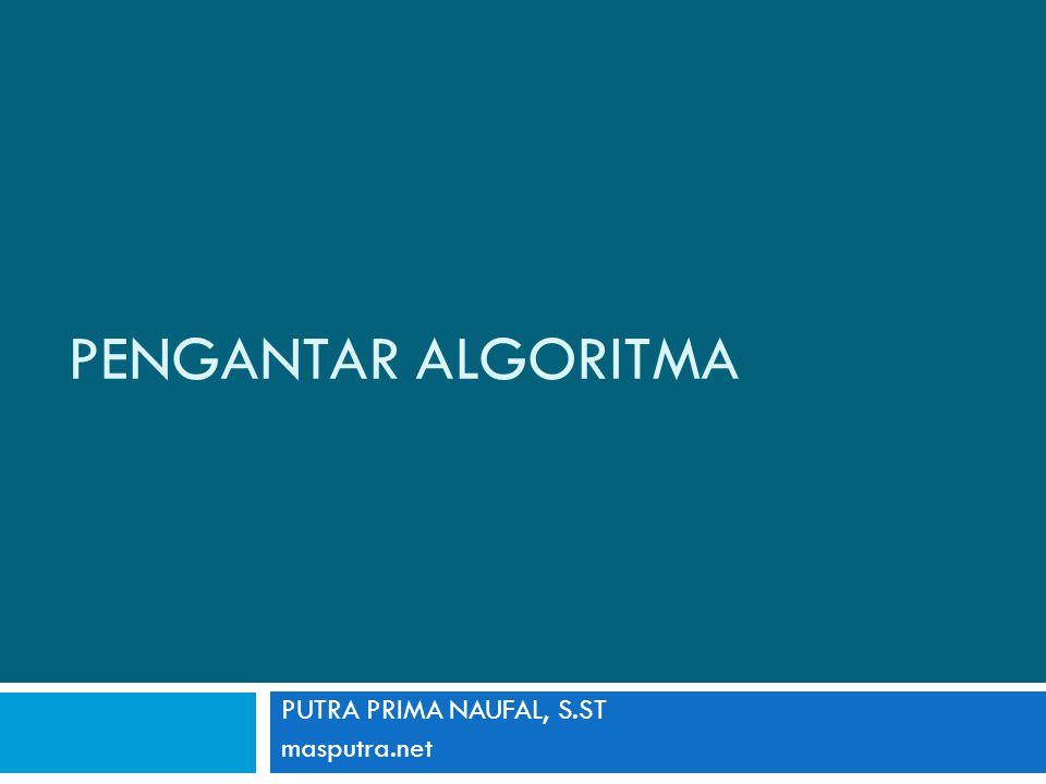 PENGANTAR ALGORITMA PUTRA PRIMA NAUFAL, S.ST masputra.net