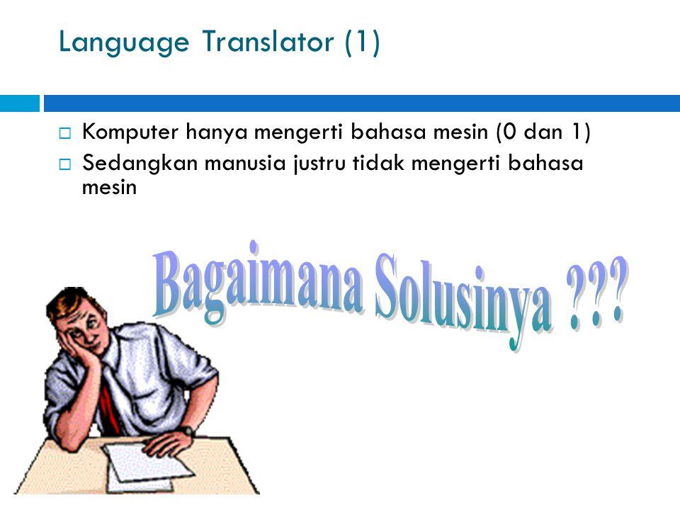 Language Translator (1)  Komputer hanya mengerti bahasa mesin (0 dan 1)  Sedangkan manusia justru tidak mengerti bahasa mesin