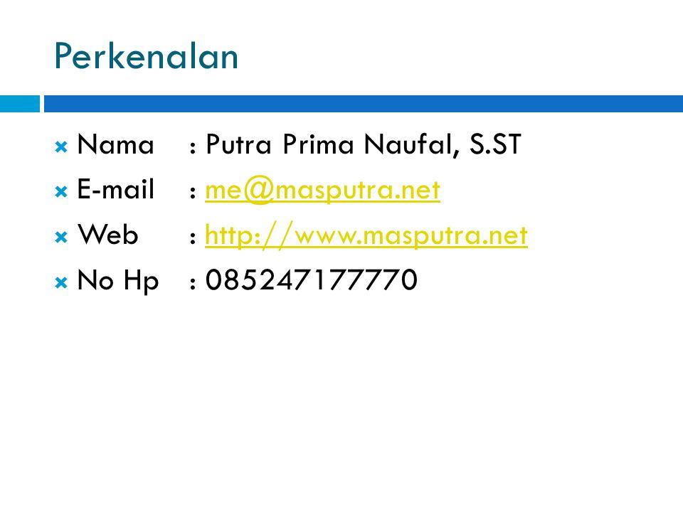 Perkenalan  Nama: Putra Prima Naufal, S.ST  E-mail: me@masputra.netme@masputra.net  Web: http://www.masputra.nethttp://www.masputra.net  No Hp: 085247177770