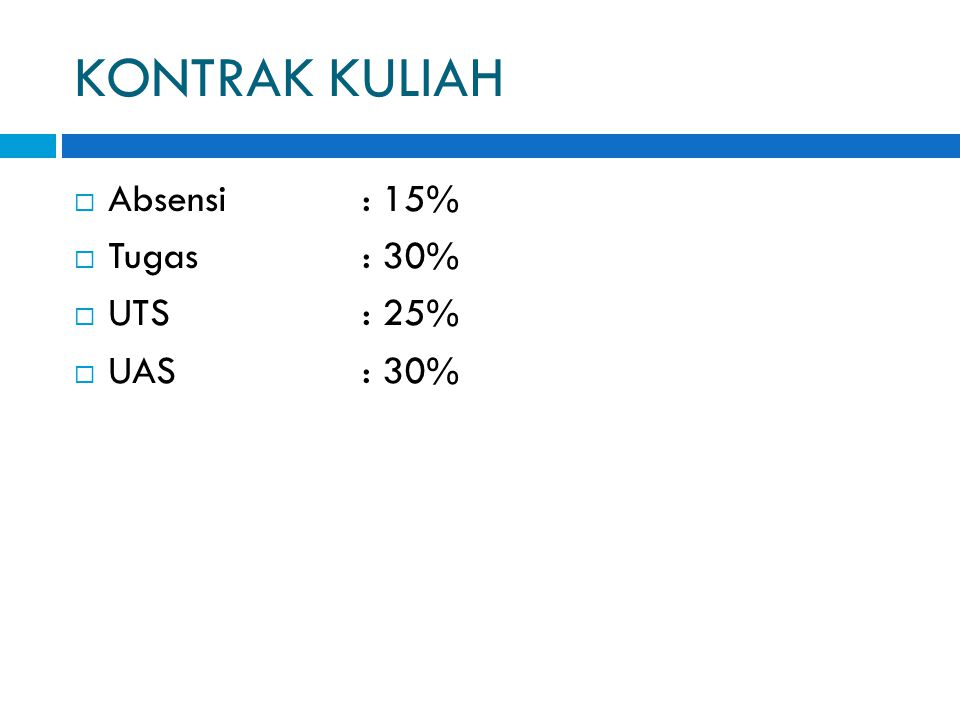 KONTRAK KULIAH  Absensi : 15%  Tugas: 30%  UTS: 25%  UAS: 30%