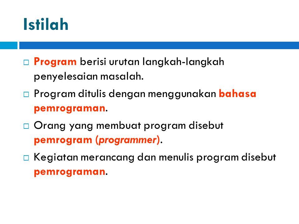 Istilah  Program berisi urutan langkah-langkah penyelesaian masalah.  Program ditulis dengan menggunakan bahasa pemrograman.  Orang yang membuat pr