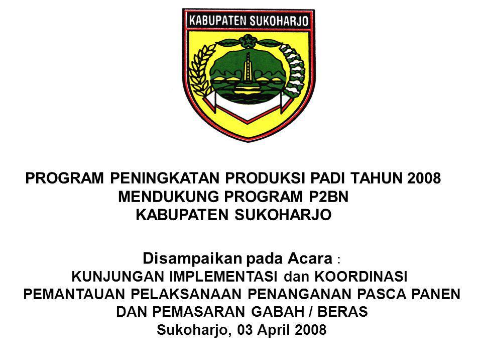 PROGRAM PENINGKATAN PRODUKSI PADI TAHUN 2008 MENDUKUNG PROGRAM P2BN KABUPATEN SUKOHARJO Disampaikan pada Acara : KUNJUNGAN IMPLEMENTASI dan KOORDINASI