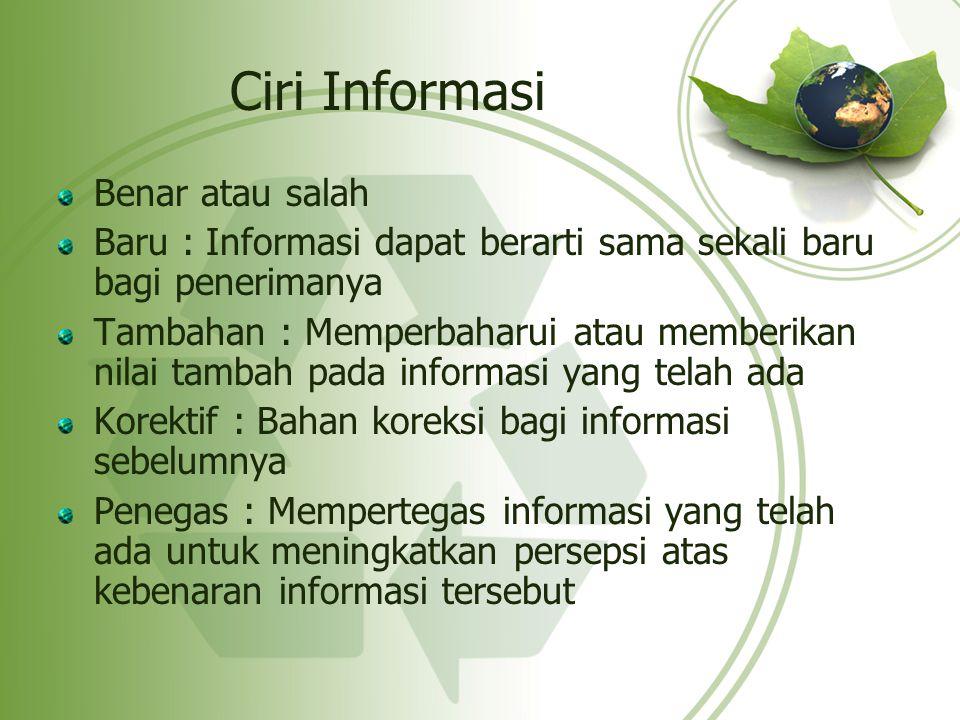 Ciri Informasi Benar atau salah Baru : Informasi dapat berarti sama sekali baru bagi penerimanya Tambahan : Memperbaharui atau memberikan nilai tambah