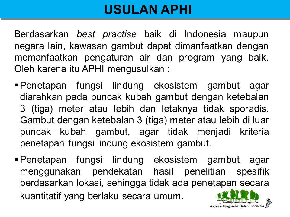 USULAN APHI Berdasarkan best practise baik di Indonesia maupun negara lain, kawasan gambut dapat dimanfaatkan dengan memanfaatkan pengaturan air dan p