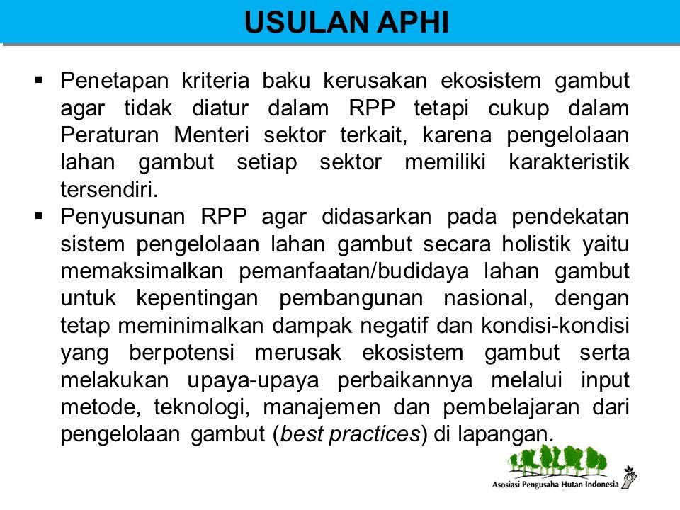 USULAN APHI  Penetapan kriteria baku kerusakan ekosistem gambut agar tidak diatur dalam RPP tetapi cukup dalam Peraturan Menteri sektor terkait, kare