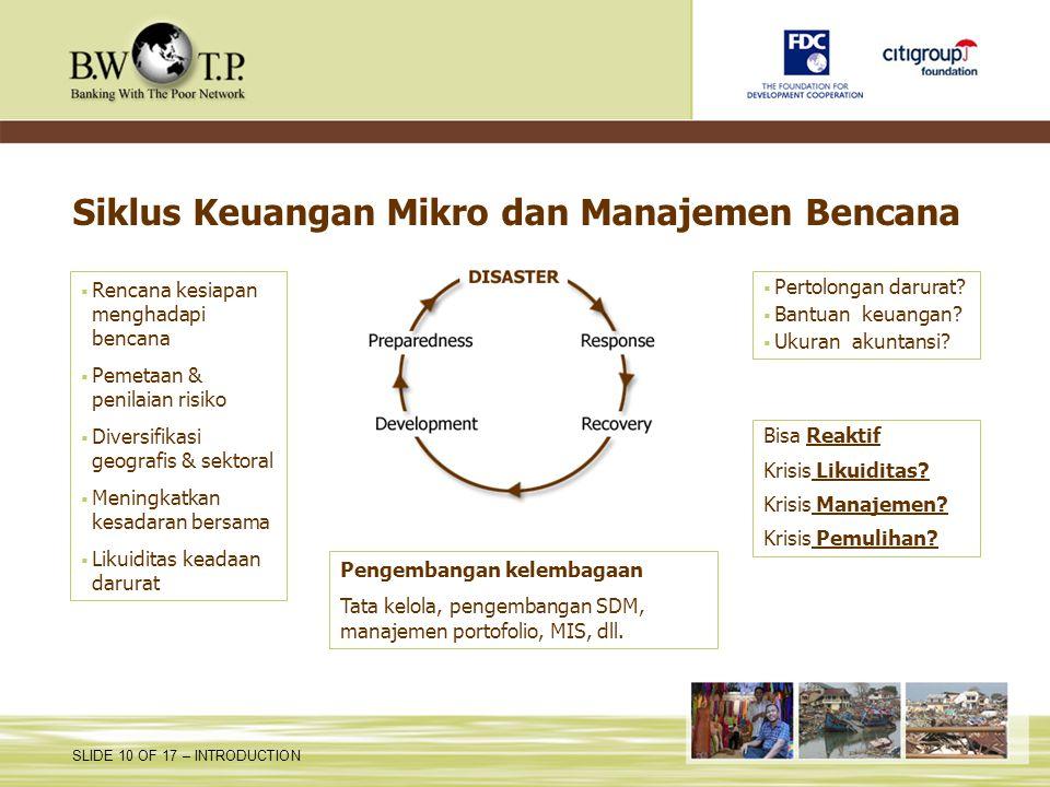 SLIDE 10 OF 17 – INTRODUCTION Siklus Keuangan Mikro dan Manajemen Bencana Pengembangan kelembagaan Tata kelola, pengembangan SDM, manajemen portofolio