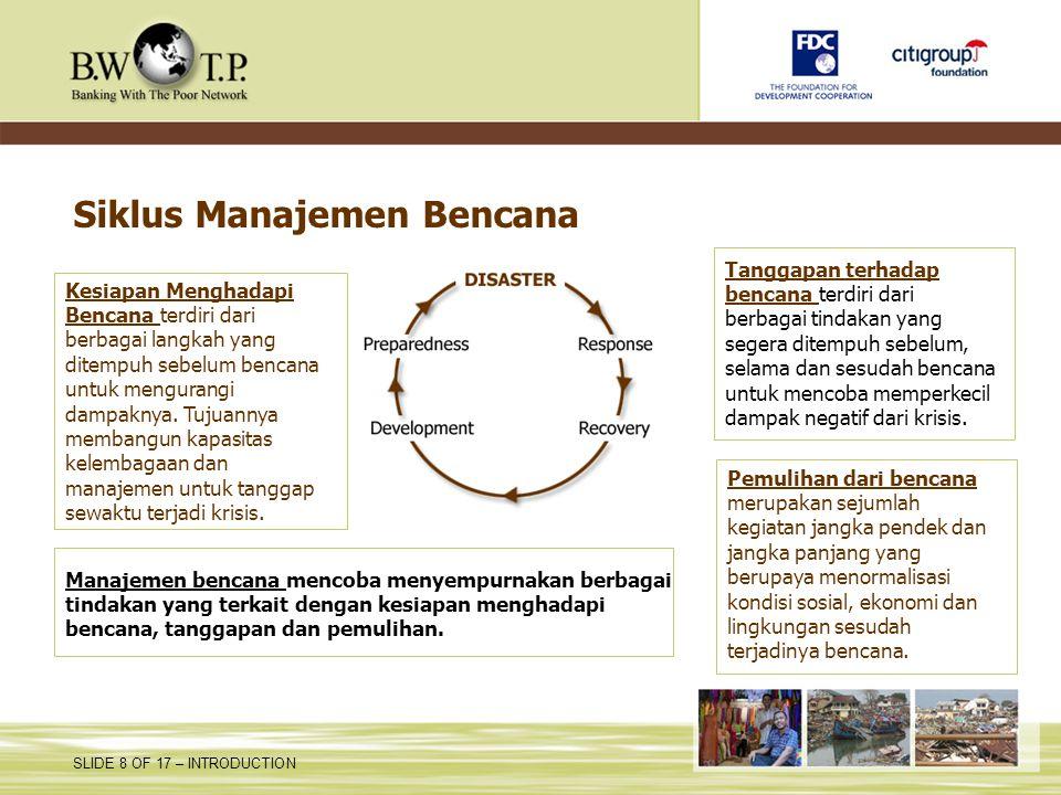 SLIDE 8 OF 17 – INTRODUCTION Siklus Manajemen Bencana Kesiapan Menghadapi Bencana terdiri dari berbagai langkah yang ditempuh sebelum bencana untuk me