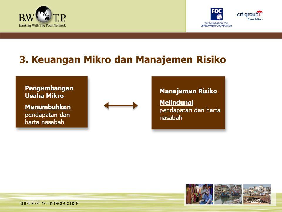 SLIDE 9 OF 17 – INTRODUCTION 3. Keuangan Mikro dan Manajemen Risiko Pengembangan Usaha Mikro Menumbuhkan pendapatan dan harta nasabah Manajemen Risiko