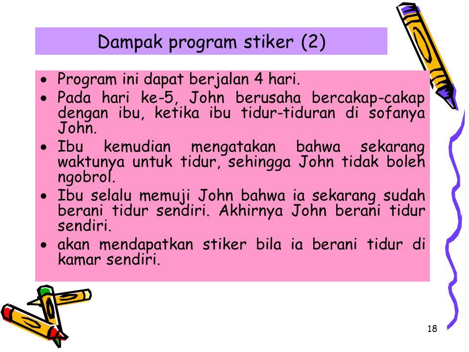 18 Dampak program stiker (2)  Program ini dapat berjalan 4 hari.