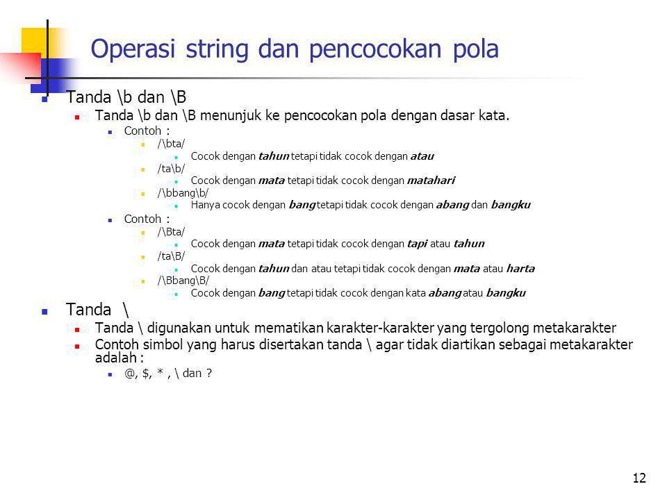 Operasi string dan pencocokan pola Tanda \b dan \B Tanda \b dan \B menunjuk ke pencocokan pola dengan dasar kata.