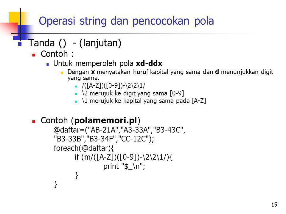 Operasi string dan pencocokan pola Tanda () - (lanjutan) Contoh : Untuk memperoleh pola xd-ddx Dengan x menyatakan huruf kapital yang sama dan d menunjukkan digit yang sama.