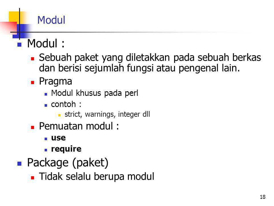 Modul Modul : Sebuah paket yang diletakkan pada sebuah berkas dan berisi sejumlah fungsi atau pengenal lain.